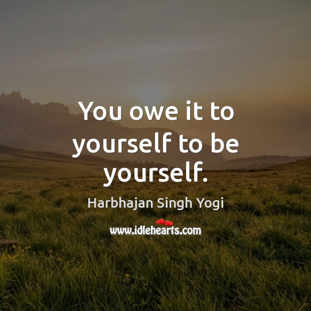 You owe it to yourself to be yourself. Be Yourself Quotes Image