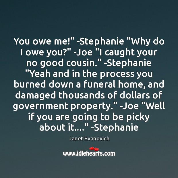 """You owe me!"""" -Stephanie """"Why do I owe you?"""" -Joe """"I caught Image"""