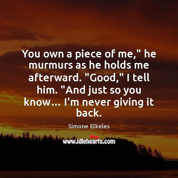 """Image, You own a piece of me,"""" he murmurs as he holds me"""