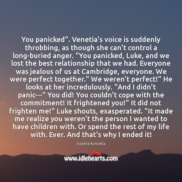 """You panicked"""". Venetia's voice is suddenly throbbing, as though she can't control Sophie Kinsella Picture Quote"""