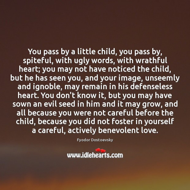 You pass by a little child, you pass by, spiteful, with ugly Image