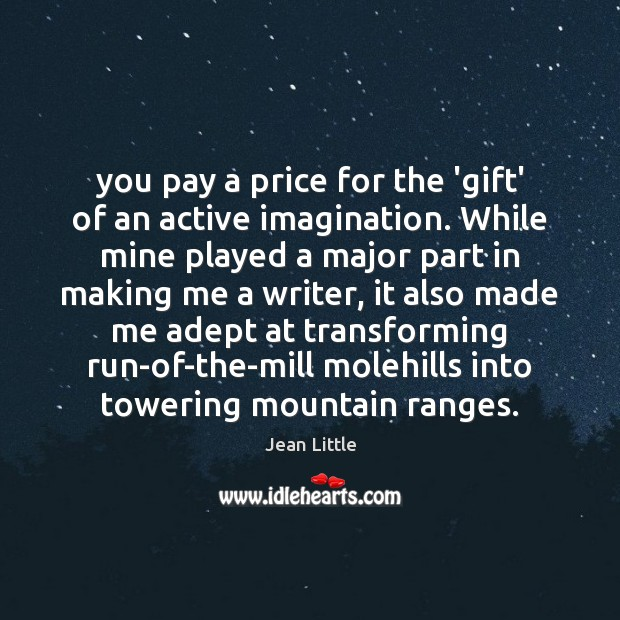 You pay a price for the 'gift' of an active imagination. While Image