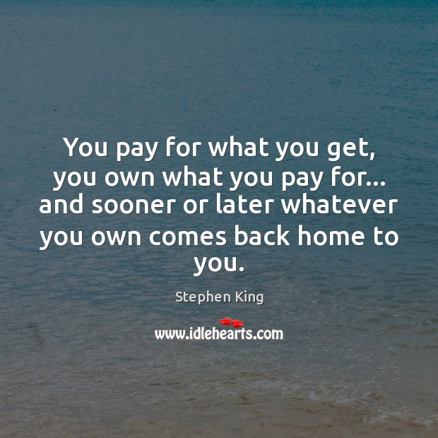 Image, You pay for what you get, you own what you pay for…
