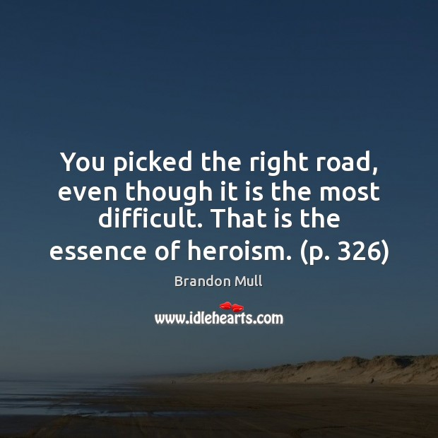 You picked the right road, even though it is the most difficult. Brandon Mull Picture Quote