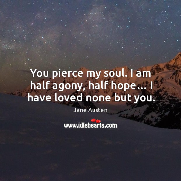 Image, You pierce my soul. I am half agony, half hope… I have loved none but you.