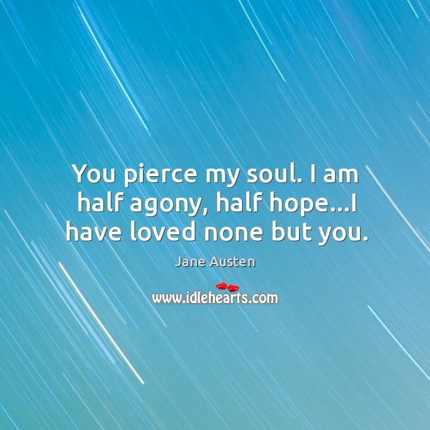 Image, You pierce my soul. I am half agony, half hope…I have loved none but you.