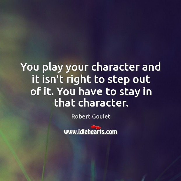 You play your character and it isn't right to step out of Image