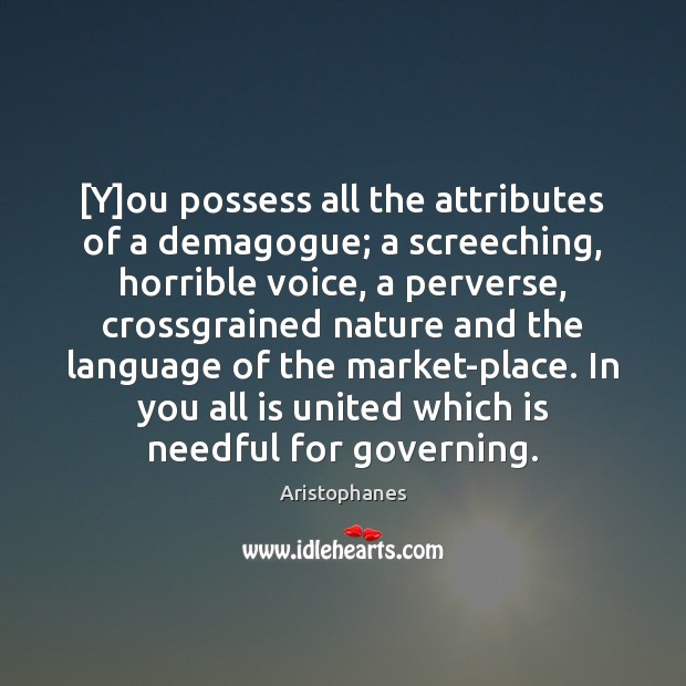 Image, [Y]ou possess all the attributes of a demagogue; a screeching, horrible
