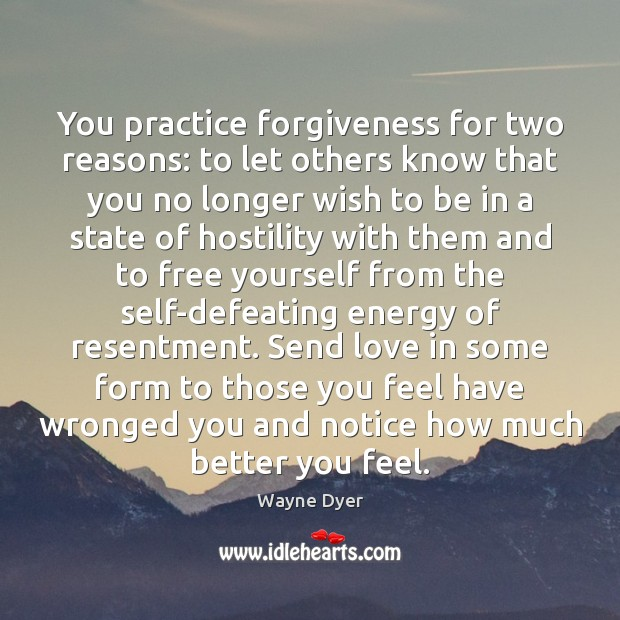 You practice forgiveness for two reasons: to let others know that you Wayne Dyer Picture Quote