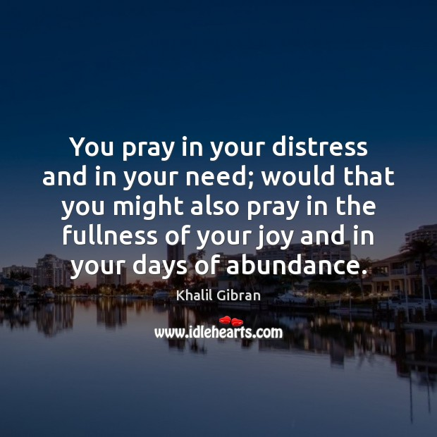 Image, You pray in your distress and in your need; would that you