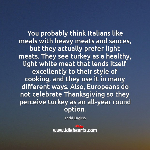 Image, You probably think Italians like meals with heavy meats and sauces, but