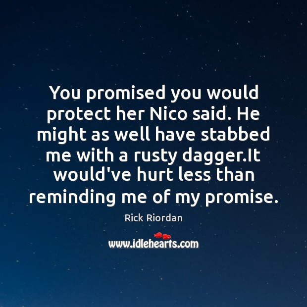 You promised you would protect her Nico said. He might as well Rick Riordan Picture Quote