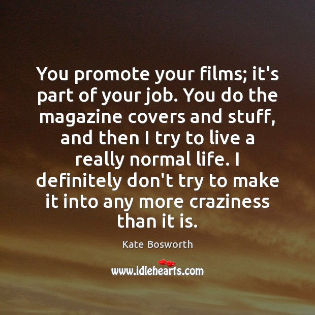 You promote your films; it's part of your job. You do the Image