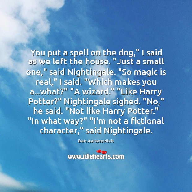 """You put a spell on the dog,"""" I said as we left Ben Aaronovitch Picture Quote"""
