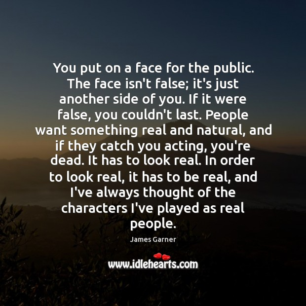 You put on a face for the public. The face isn't false; Image