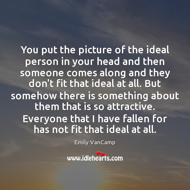 You put the picture of the ideal person in your head and Emily VanCamp Picture Quote