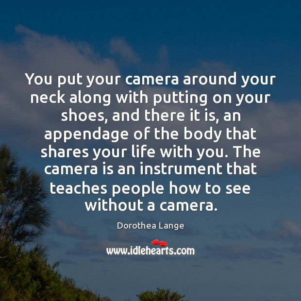 You put your camera around your neck along with putting on your Image