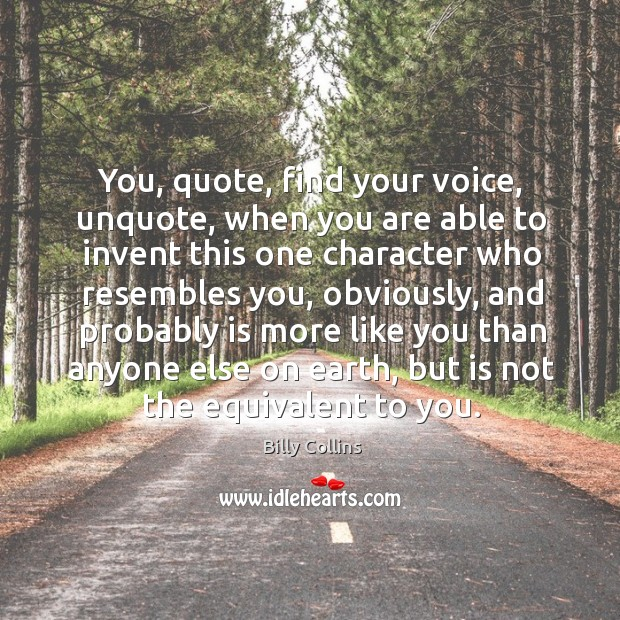 You, quote, find your voice, unquote, when you are able to invent Image