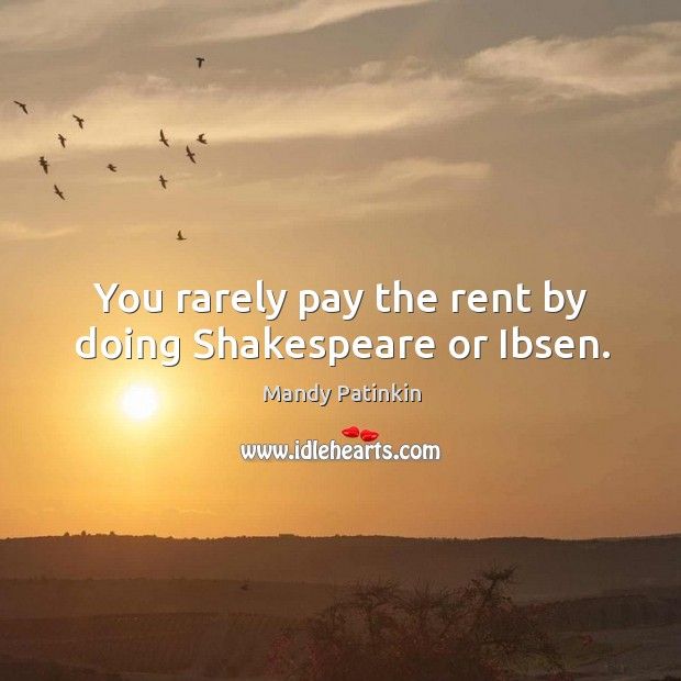 Image, You rarely pay the rent by doing shakespeare or ibsen.