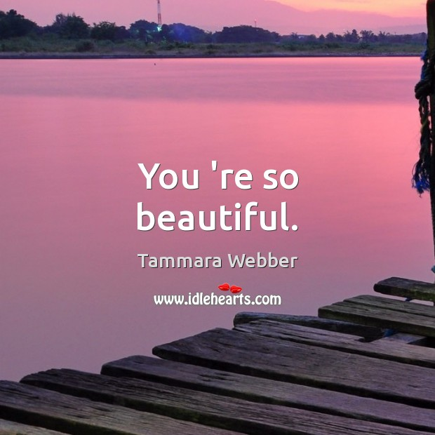 You 're so beautiful. Image