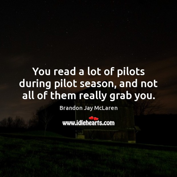 Image, You read a lot of pilots during pilot season, and not all of them really grab you.