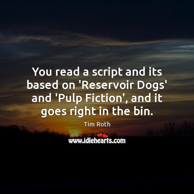 You read a script and its based on 'Reservoir Dogs' and 'Pulp Image