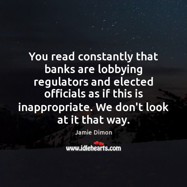 You read constantly that banks are lobbying regulators and elected officials as Image