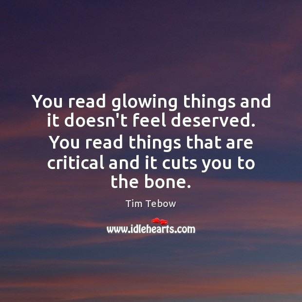 You read glowing things and it doesn't feel deserved. You read things Tim Tebow Picture Quote