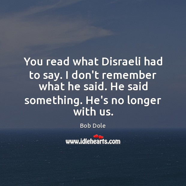 You read what Disraeli had to say. I don't remember what he Image