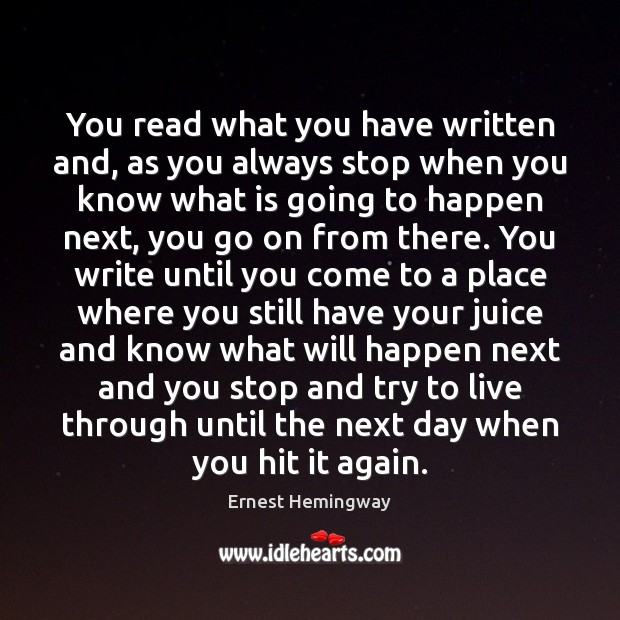 You read what you have written and, as you always stop when Image