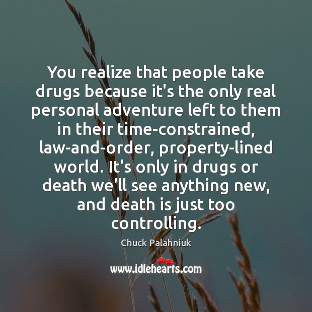 You realize that people take drugs because it's the only real personal Death Quotes Image