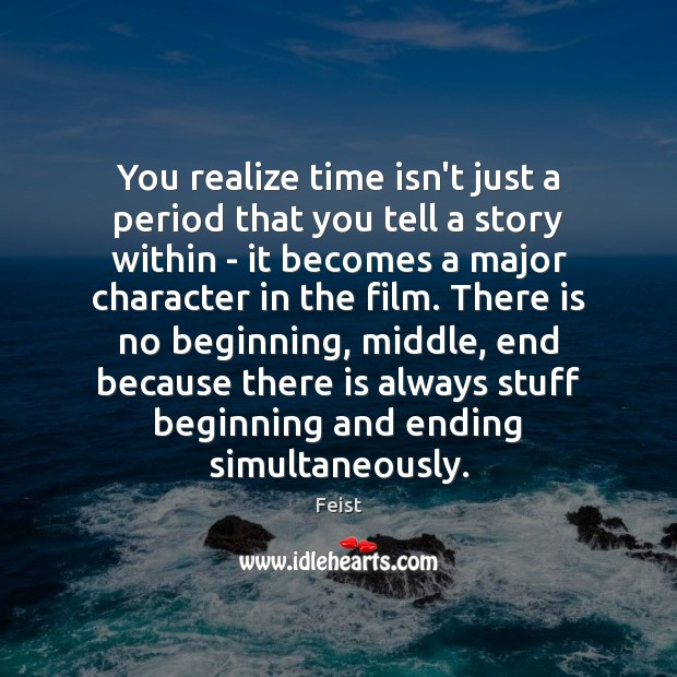 Image, You realize time isn't just a period that you tell a story