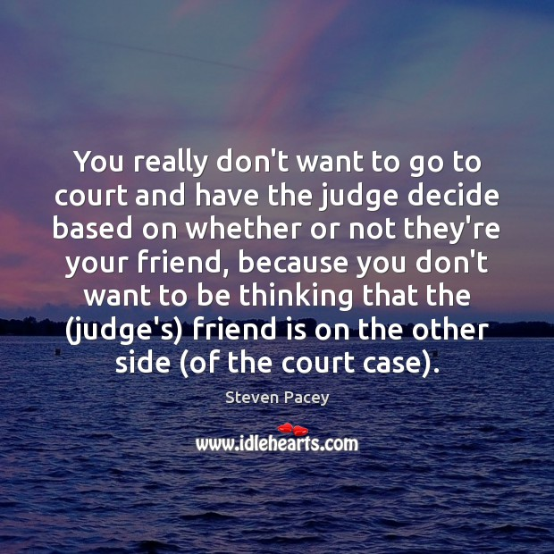 You really don't want to go to court and have the judge Image