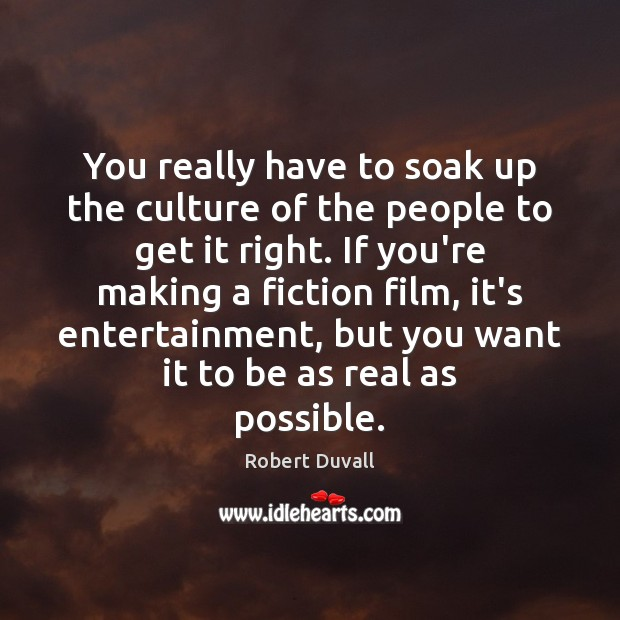 You really have to soak up the culture of the people to Robert Duvall Picture Quote