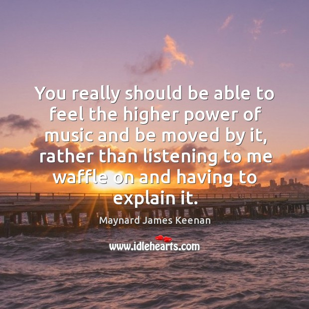 You really should be able to feel the higher power of music Image