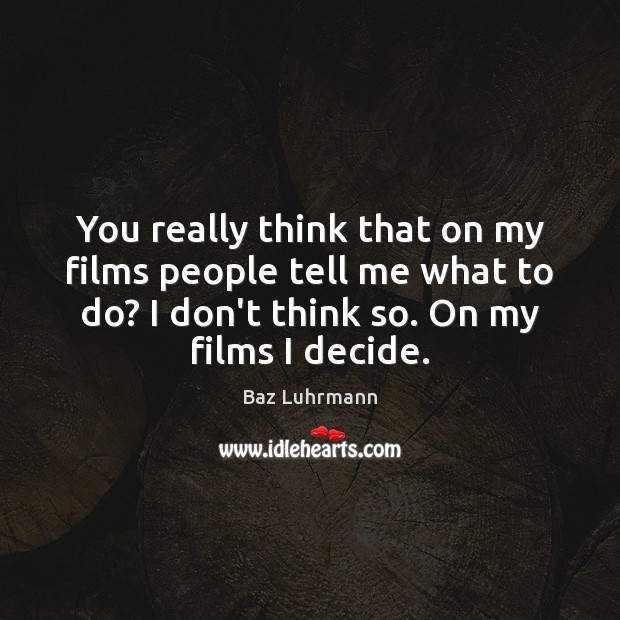 Image, You really think that on my films people tell me what to