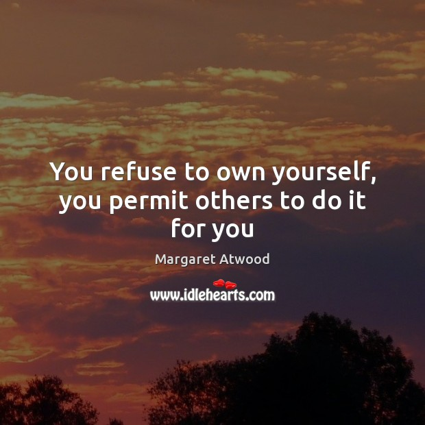Image, You refuse to own yourself, you permit others to do it for you