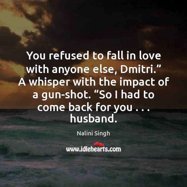 """You refused to fall in love with anyone else, Dmitri."""" A whisper Nalini Singh Picture Quote"""