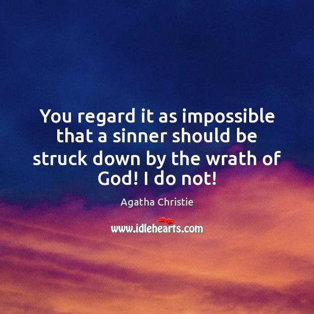 You regard it as impossible that a sinner should be struck down Agatha Christie Picture Quote