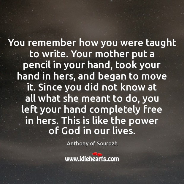 You remember how you were taught to write. Your mother put a Image