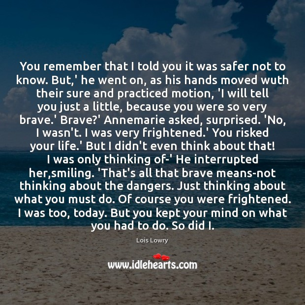 You remember that I told you it was safer not to know. Lois Lowry Picture Quote