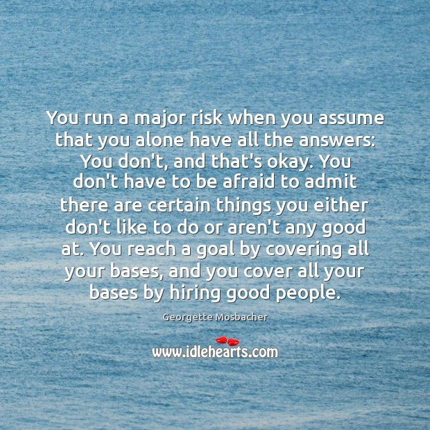 You run a major risk when you assume that you alone have Image