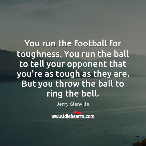 You run the football for toughness. You run the ball to tell Football Quotes Image