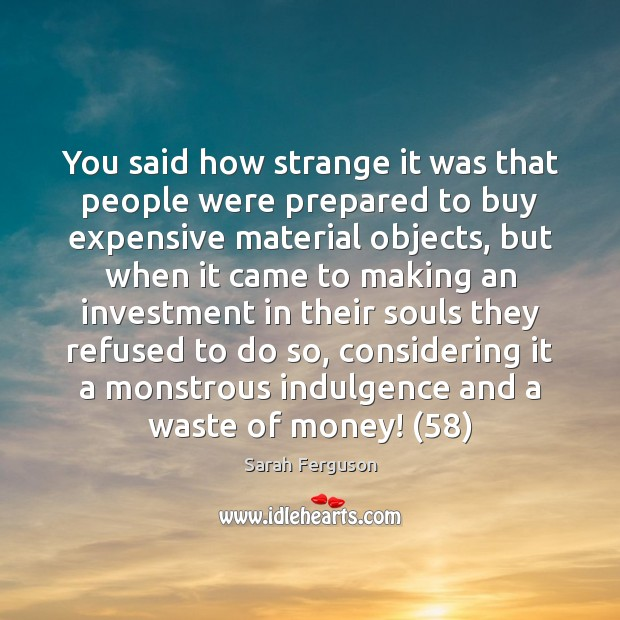 You said how strange it was that people were prepared to buy Image