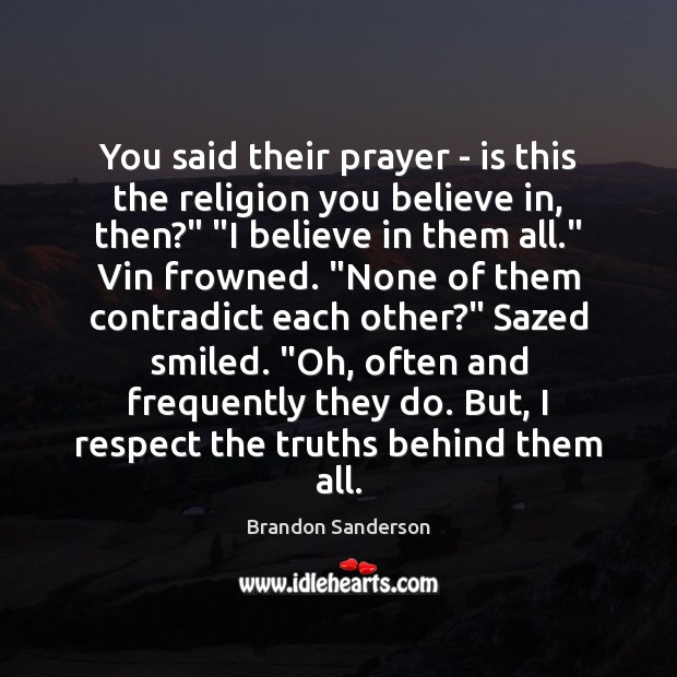 You said their prayer – is this the religion you believe in, Brandon Sanderson Picture Quote