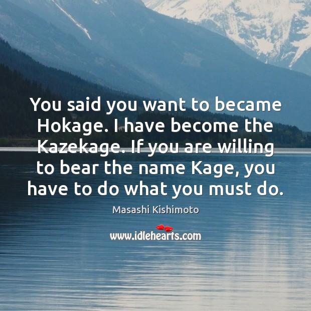 You said you want to became Hokage. I have become the Kazekage. Masashi Kishimoto Picture Quote