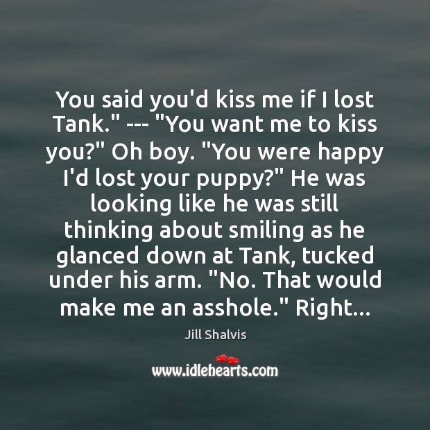 "Image, You said you'd kiss me if I lost Tank."" — ""You want"