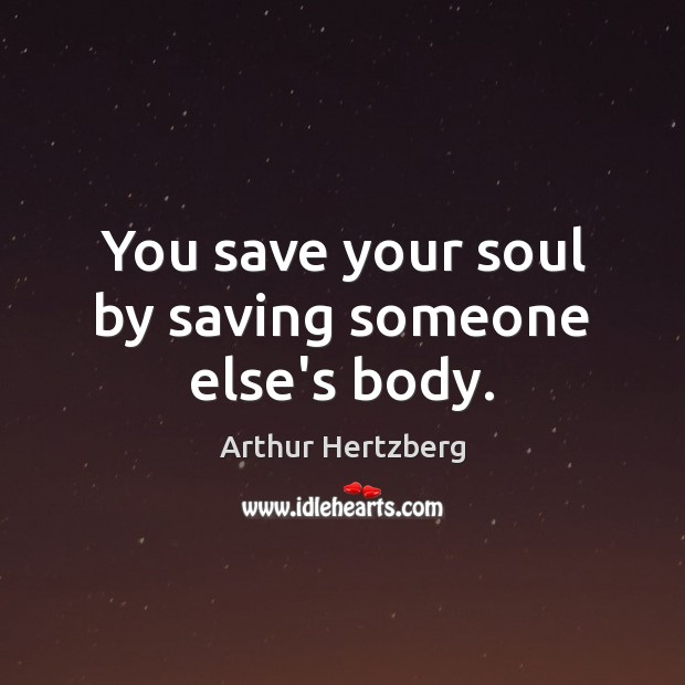 Image, You save your soul by saving someone else's body.