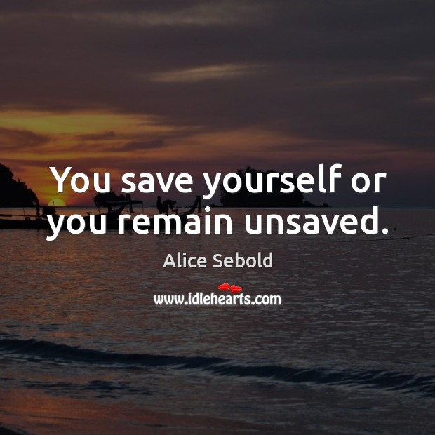 You save yourself or you remain unsaved. Image