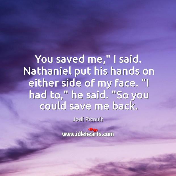 "You saved me,"" I said. Nathaniel put his hands on either side Image"